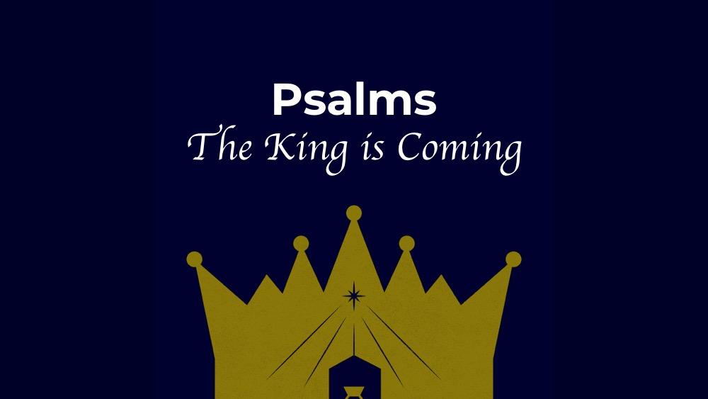 Psalms: The King is Coming