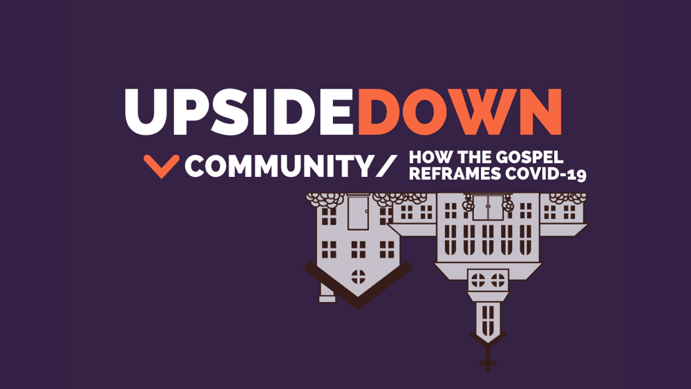 Upside Down Community: How the Gospel Reframes Covid-19