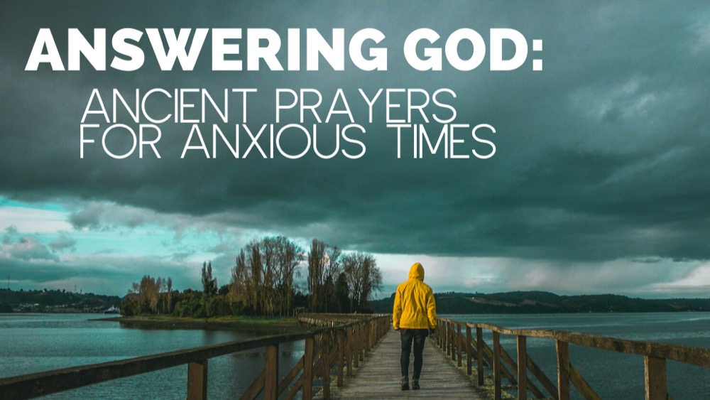 Answering God: Ancient Prayers for Anxious Times