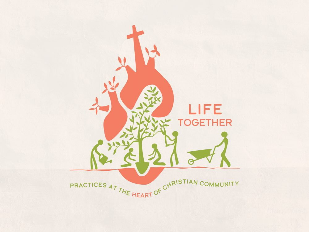Life Together: Practices at the Heart of Christian Community